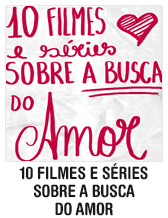 10 filmes e séries sobre a busca do amor