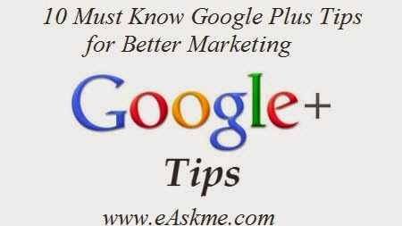 10 Must Know Google Plus Tips for Better Marketing : eAskme