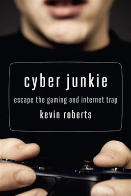 Cyber Junkie: Escape the Gaming and Internet Trap by Kevin Roberts