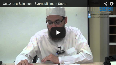 Ustaz Idris Sulaiman – Syarat Minimum Sutrah