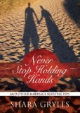 Never Stop Holding Hands: And Other Marriage Survival Tips