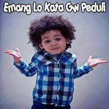 Emang Lo kata gw Peduli