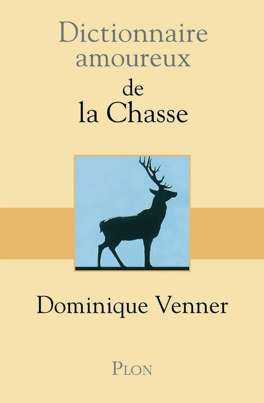 Dictionnaire amoureux de la chasse de Domminique Venner