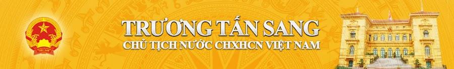Trương Tấn Sang: Ủy viên Bộ Chính trị - Chủ tịch nước CHXHCNVN