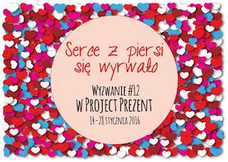 http://projectprezent.blogspot.com/2016/01/wyzwanie-12-serce-z-piersi-sie-wyrwao.html