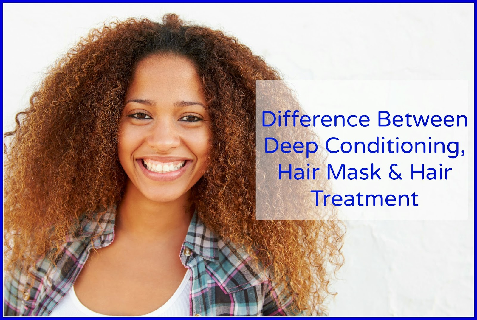 Difference Between Deep Conditioning, Hair Mask & Hair Treatment