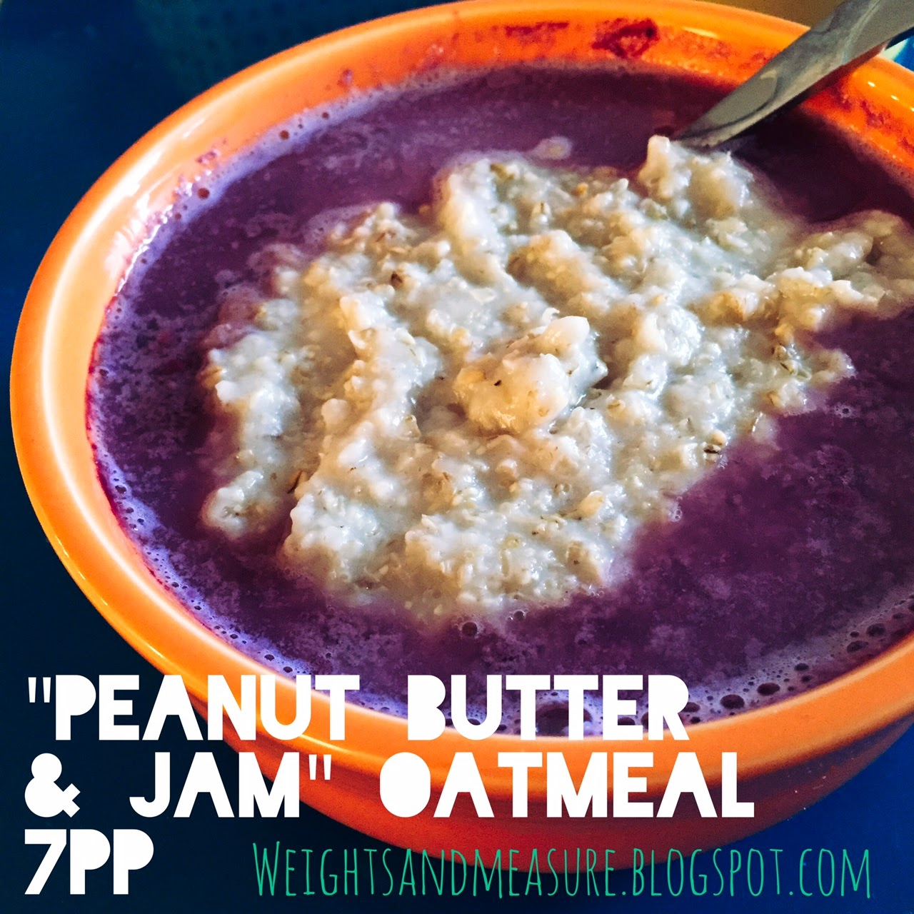 Peanut Butter & Jam Oatmeal - Weights and Measure Blog - 7PP