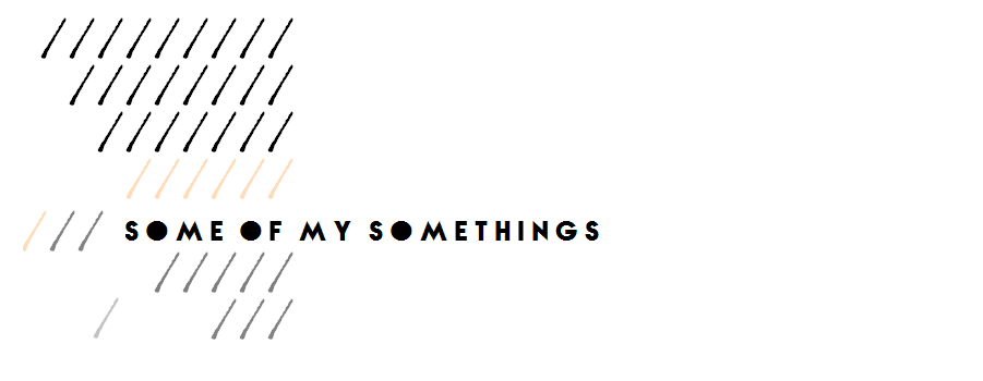 some of my somethings //