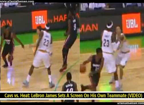 Cavs vs. Heat: LeBron James Sets A Screen On His Own Teammate (VIDEO)