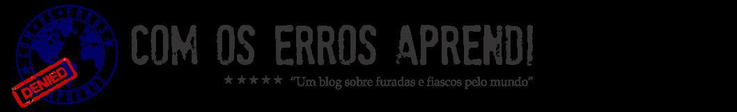 Com os erros aprendi - Um blog sobre furadas e fiascos pelo mundo