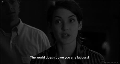 The world doesn't owe you any favours!