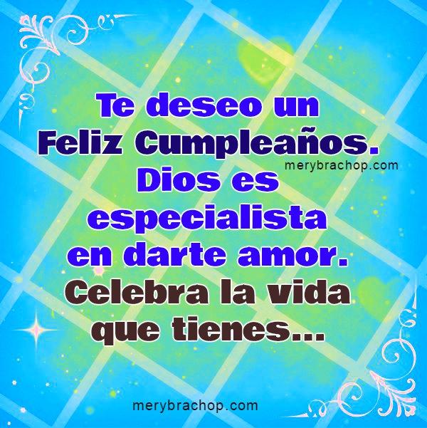 imagen y saludo de Cumpleaños por Mery Bracho. Buenos deseos, imagen de cumple para amigo, amiga, hijo, hija, palabras de ánimo en cumpleaños.