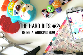 The Hard Bits: Being a Working Mum
