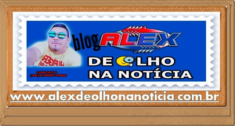 ALEX DE OLHO NA NOTÍCIA