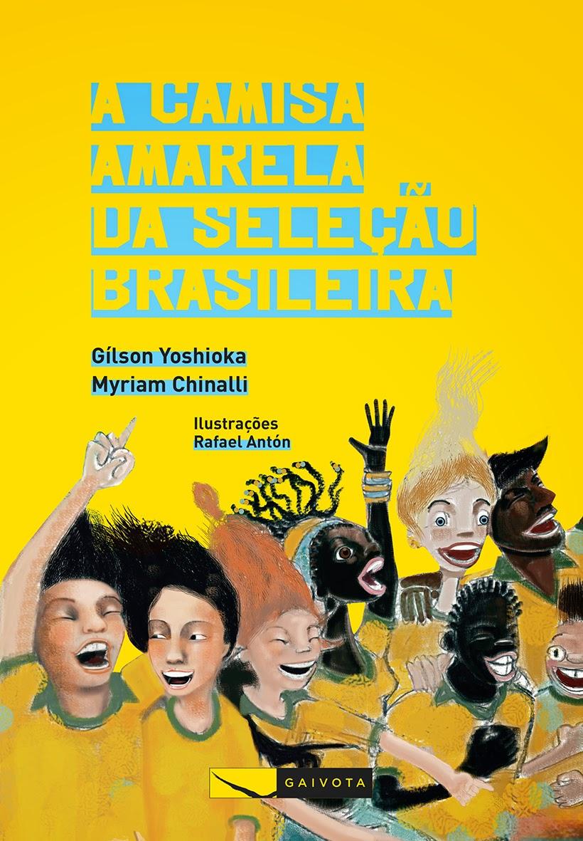 A Camisa Amarela da Seleção Brasileira Gílson Yoshioka Myriam Chinalli