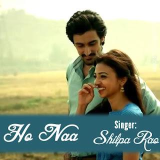 Ho Naa Lyrics - Shilpa Rao