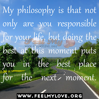 My philosophy is that not only are you