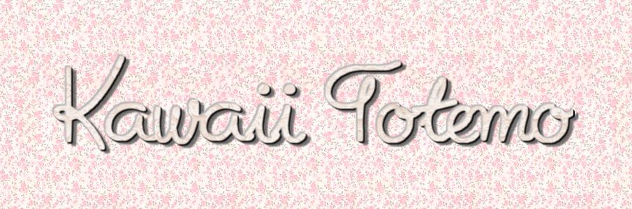 ! Kawaii Totemo