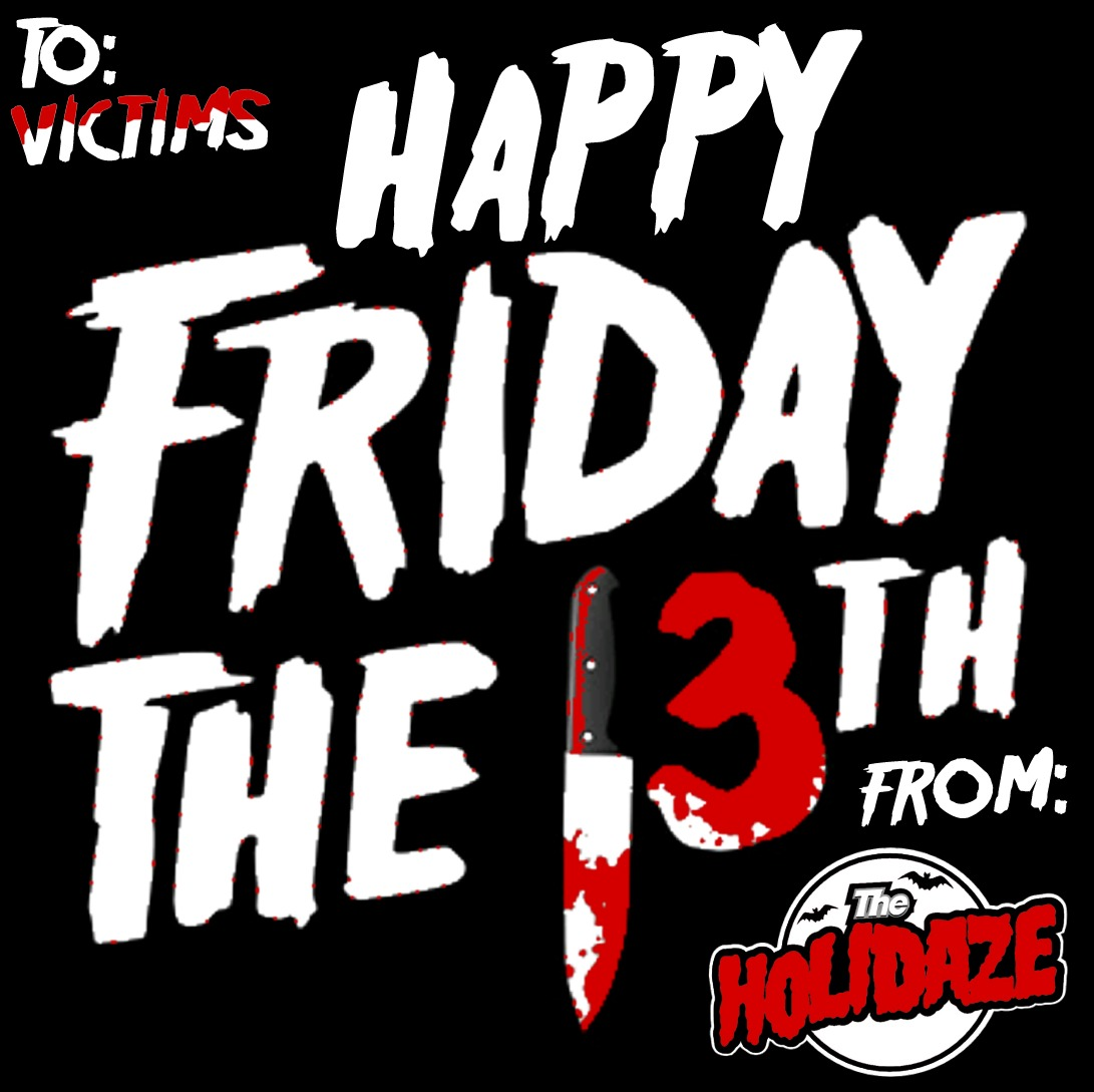 The Holidaze: Friday The 13th!