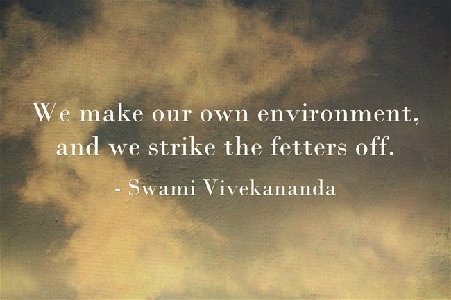 """We make our own environment, and we strike the fetters off."""