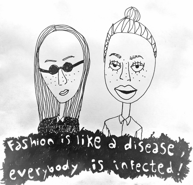 Fashion is like a disease, everybody is infected !