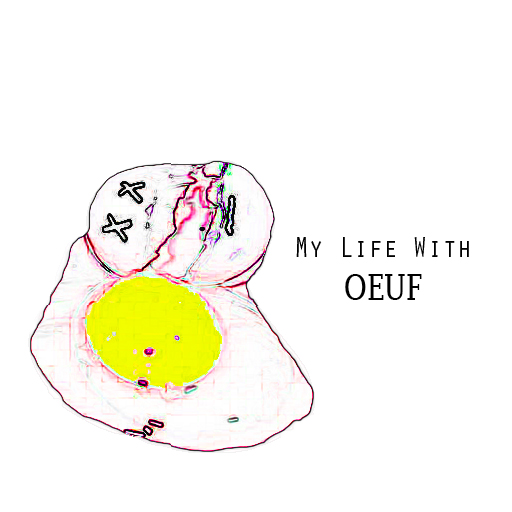 My life With Oeuf