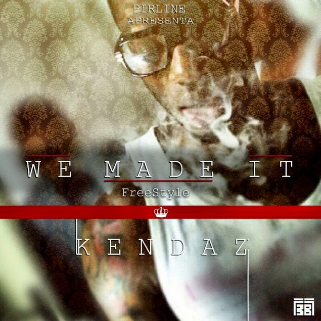 KENDAZ - WE MADE IT FREESTYLE (FREE DOWNLOAD)