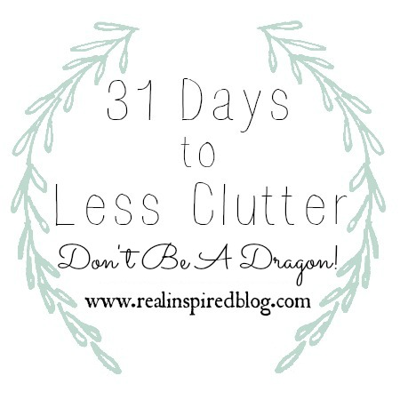 31 Days to Less Clutter: Don't Be a Dragon. Simplify your life and surround yourself with what you love!