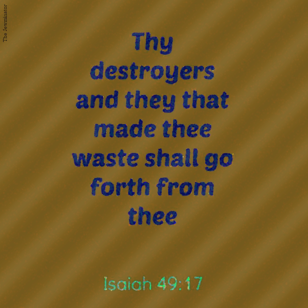 Quote from Isaiah 49:17 The destroyers