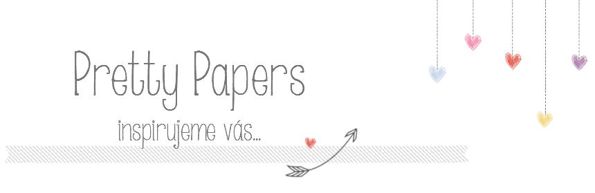 Pretty Papers - přáníčka, scrapbook, tvoření z papíru...