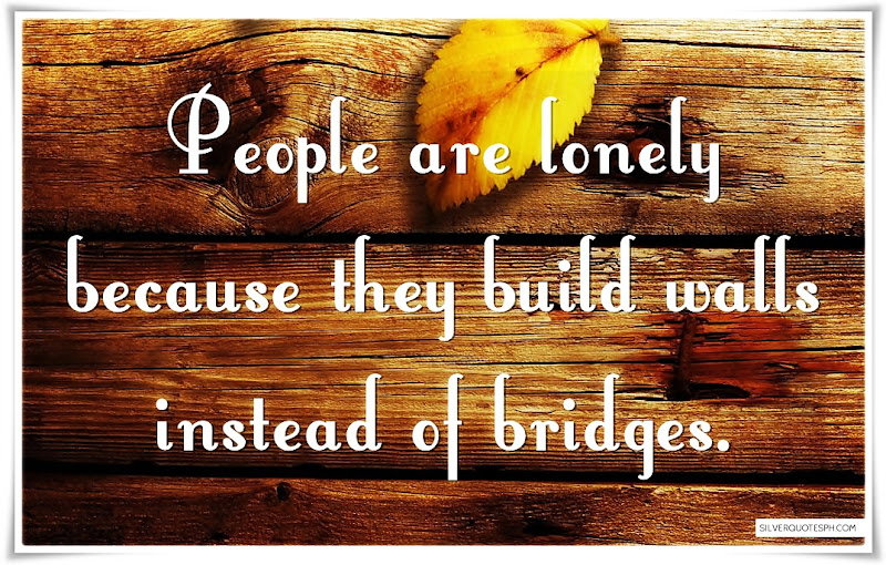 People Are Lonely Because They Build Walls Instead Of Bridges, Picture Quotes, Love Quotes, Sad Quotes, Sweet Quotes, Birthday Quotes, Friendship Quotes, Inspirational Quotes, Tagalog Quotes