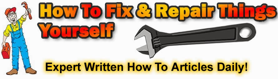 How To Fix & Repair Things Yourself