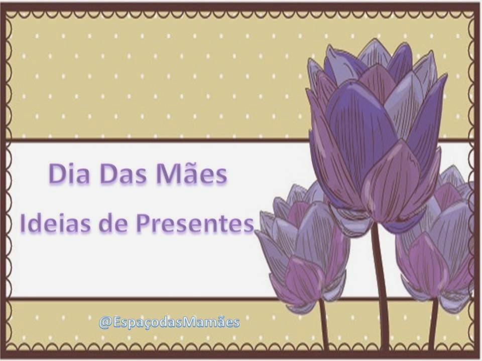 Ideias de Presentes Dia das Mães
