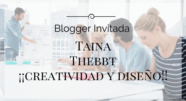 blogger invitada: Taina Thebbt nos habla de diseño y creatividad