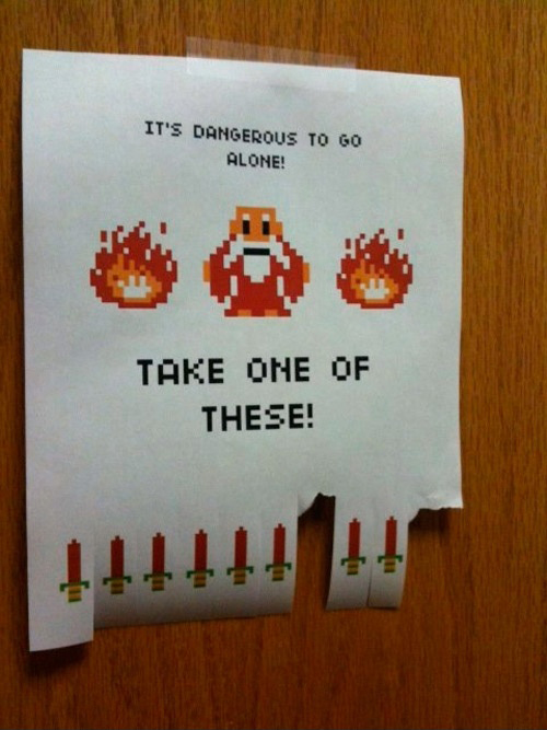 It's Dangerous To Go Alone - Take One Of These!