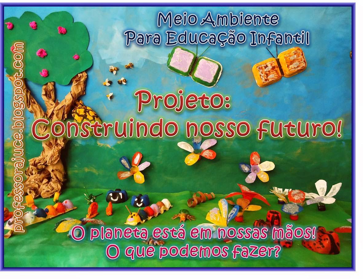 Famosos Professora Juce: Projeto Meio Ambiente para Educação Infantil HW59