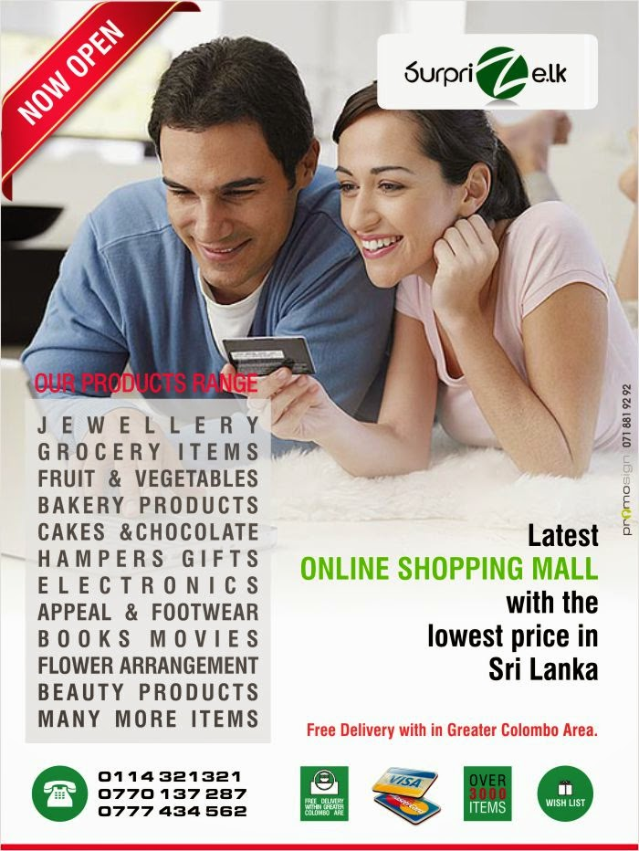 Surprize.lk endeavours to create a new experience for online shopping in Sri Lanka. The site organizes selection from over 1000 of products across categories such as Jewellery, Grocery items, fruits & vegetables, Bakery products, Hampers, electronics, apparel, footwear, accessories, books, movies, music, kitchen and home appliances, toys, baby products, sports, health, beauty, and much more.  Surprize.lk  you will be able compare offers & products across the sites and choose what to shop. The electronics selection on Surprize.lk features brands such as LG, SAMSUNG, NOKIA, to name a few. In the books, movies, and music sections, customers can choose from a wide selection across English, Sinhala, Tamil & Hindi. Also available are kitchen and home appliances from reputed brands available in Sri Lanka. Furthermore, all grocery items, fruits & vegetables are available on our online store. Hence, you can shop for your day to day house hold requirements conveniently without the hassle of driving in the traffic, searching for parking, carrying and wasting your valuable time which you can enjoy with your family and friend. All expatriates who need to send gifts and house hold requirements to your love ones at home, Surprize.lk is the easiest and cheapest way to do so with guarantee on product quality and on time delivery to a price which you can afford.  You can compare and purchase products from deferent brands, trade names or suppliers aided by up-to-date product information, as well as product reviews and ratings from other users on  All the purchases are will be through secured payment gateway powered by Seylan Bank & Paypal.  The site has been designed to make it easy for you to search for products online, compare products and offers & deal, and save while shopping online. We are adding selection every day and are relentlessly focused on making it easier for you to find, discover, compare and shop for anything using our online store.