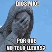 """Jesus """"Dios mio porque no te lo llevas"""""""