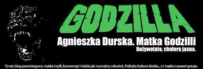 Godzilla pożera... Agnieszka Durska. Matka Godzilli