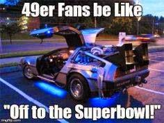 "49er Fans be like ""off to the superbowl!"""