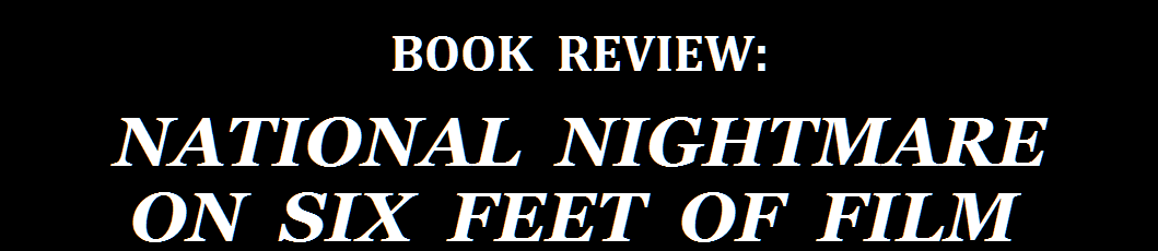 BOOK REVIEW: NATIONAL NIGHTMARE ON SIX FEET OF FILM