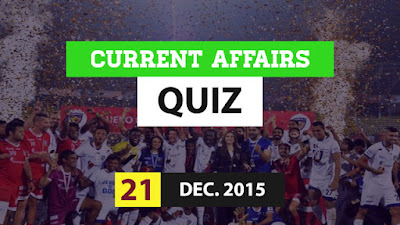Current Affairs Quiz 21 December 2015