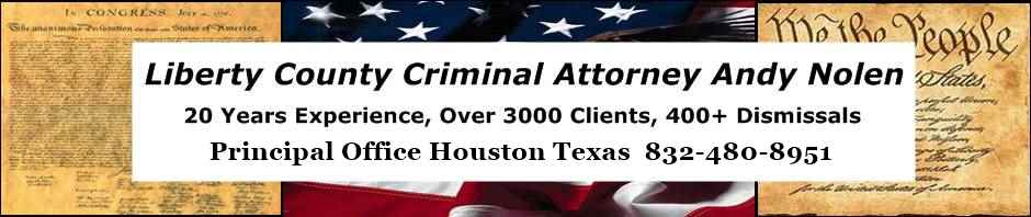 Liberty County Texas Criminal Lawyer Andy Nolen