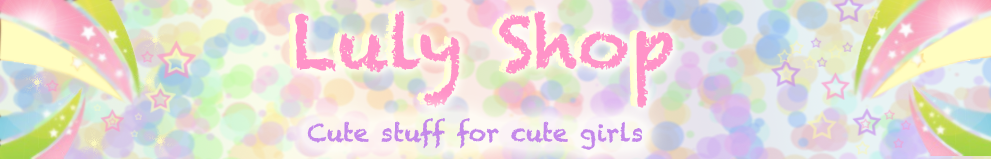 ♥ Luly Shop - Cute Stuff for Cutie Girls