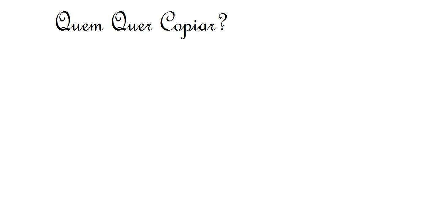 Quem Quer Copiar?
