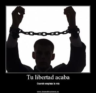 Tu libertad acaba cuando empieza la de los demás.