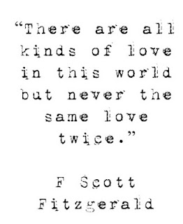 There are all kinds of love in this world but never the same love twice