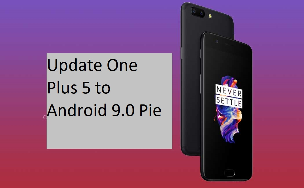 Update One Plus 5 to Android 9.0 Pie