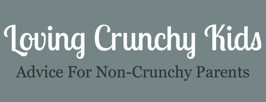 Loving Crunchy Kids, Advice for Non-Crunchy Parents - Part 1