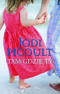 Jodi Picoult. Tam gdzie Ty.